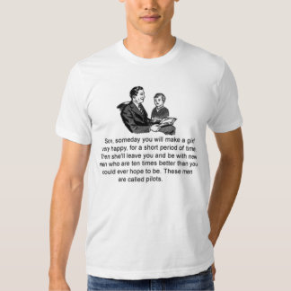 Pilots are better than you could ever hope to be tshirt