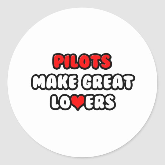 Pilots Make Great Lovers Classic Round Sticker