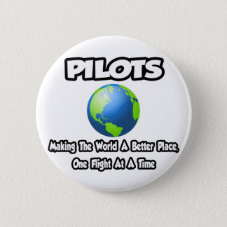 Pilots...Making the World a Better Place Pinback Button