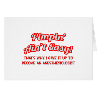 Pimpin' Aint Easy .. Anesthesiologist Card