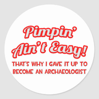 Pimpin' Ain't Easy .. Archaeologist Classic Round Sticker