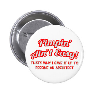 Pimpin' Ain't Easy ... Architect Pinback Buttons