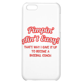 Pimpin' Ain't Easy .. Baseball Coach iPhone 5C Cover