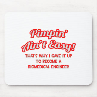 Pimpin' Ain't Easy .. Biomedical Engineer Mouse Pad