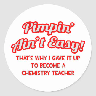 Pimpin' Ain't Easy .. Chemistry Teacher Classic Round Sticker