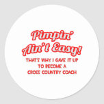 Pimpin' Ain't Easy .. Cross Country Coach Classic Round Sticker