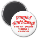 Pimpin' Ain't Easy .. Gym Teacher Refrigerator Magnets