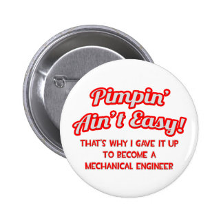 Pimpin' Ain't Easy .. Mechanical Engineer Button