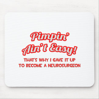 Pimpin' Ain't Easy .. Neurosurgeon Mouse Pad