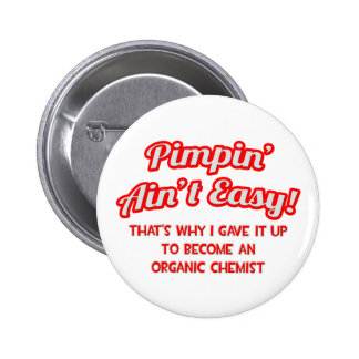 Pimpin' Ain't Easy .. Organic Chemist Buttons