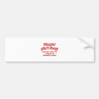 Pimpin' Ain't Easy .. Orthopedic Surgeon Bumper Sticker
