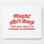 Pimpin' Ain't Easy .. Orthopedist Mouse Pad
