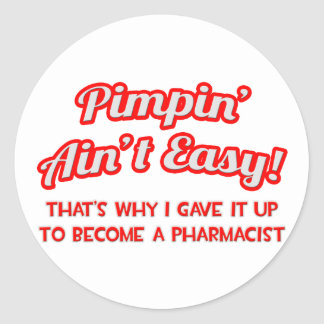 Pimpin' Ain't Easy .. Pharmacist Classic Round Sticker