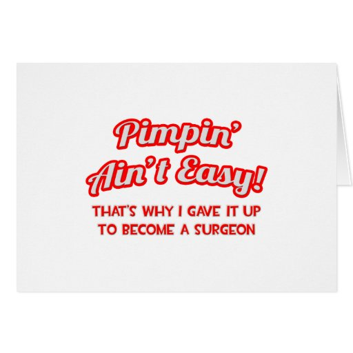 Pimpin' Ain't Easy .. Surgeon Greeting Card