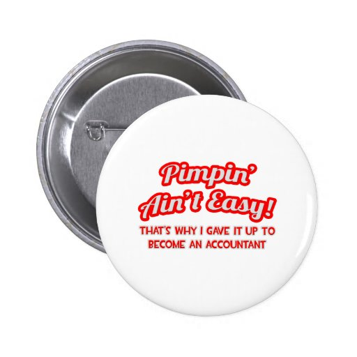 Pimpin' Ain't Easy ... Why I Became an Accountant 2 Inch Round Button