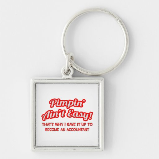 Pimpin' Ain't Easy ... Why I Became an Accountant Key Chains