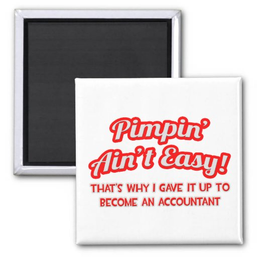 Pimpin' Ain't Easy ... Why I Became an Accountant 2 Inch Square Magnet