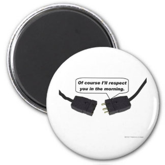 Pin Connectors - I'll Respect You In The Morning 2 Inch Round Magnet