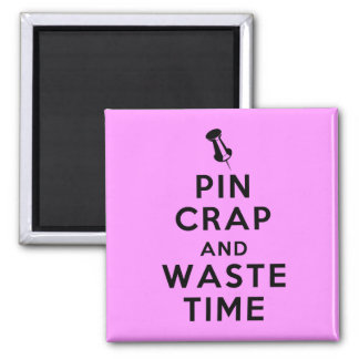 Pin Crap and Waste Time 2 Inch Square Magnet