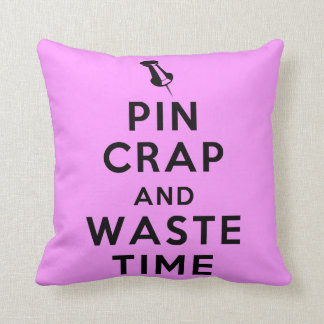 Pin Crap and Waste Time Throw Pillow