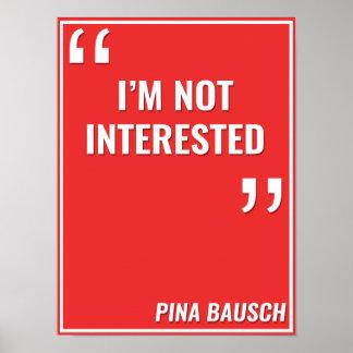 "Pina Bausch - ""no estoy INTERESADO "" Póster"