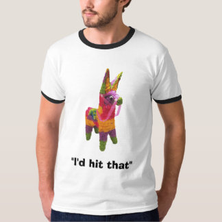 "pinata, ""I'd hit that"" T Shirt"