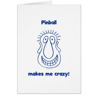 Pinball Drives Me Crazy Card