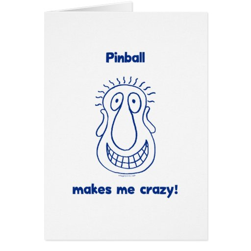 Pinball Drives Me Crazy Greeting Cards