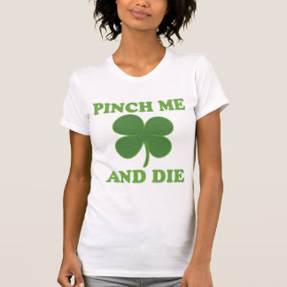Pinch me and Die Irish T-Shirt