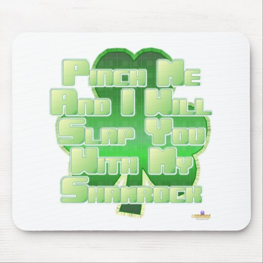 Pinch Me And I Will Slap You With My Shamrock Mouse Pad