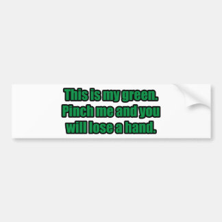 Pinch Me and You Will Lose a Hand Bumper Sticker