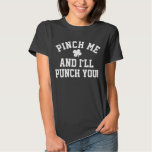 Pinch Me, Punch You, Funny Anti St Patrick's Day Shirt