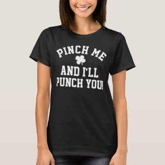 Pinch Me, Punch You, Funny Anti St Patrick's Day T-Shirt