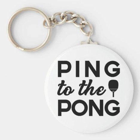 Ping Pong - Ping To The Pong Keychain