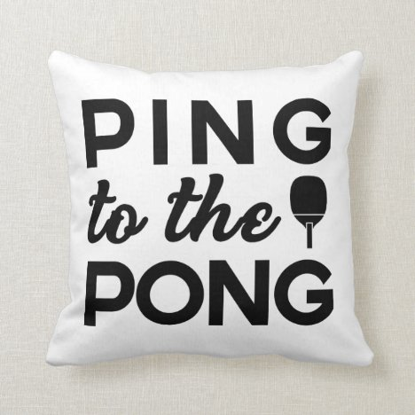 Ping Pong - Ping To The Pong Throw Pillow