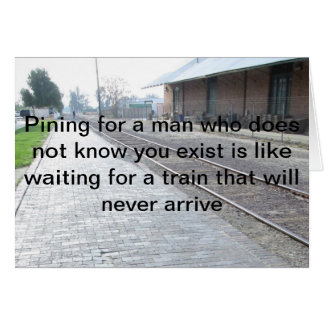 Pining For A Man Who Does Not Know You Exist Card