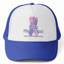 Pink and Blue matter too Trucker Hat