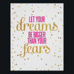 "Pink and Gold Dreams Inspirational Quote Poster<br><div class=""desc"">&quot;Let your dreams be bigger than your fears&quot; is an inspirational quote that truly speaks to me. Customized with your name to remind yourself to be fearless everyday! Look for this design on more products and other motivational quotes in the shop.</div>"