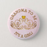 "Pink and Gold ITS A GIRL GRANDMA to Be Button<br><div class=""desc"">Pink and gold striped &quot;Mom to be&quot; &quot;baby shower&quot; button.</div>"