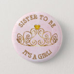 "Pink and Gold ITS A GIRL Sister  to Be Button<br><div class=""desc"">Pink and white striped &quot;Sister to be&quot; &quot;baby shower&quot; button with a pretty tiara crown for a princess!</div>"