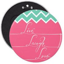 chevron, live, laugh, love, fashion, girly, quote, monogram, pink, chevon button, green, zig zag, pattern, live love laugh, elegant, stripes, trendy, stylish, fashionista, design, cool, typo, vintage, round button, Button with custom graphic design