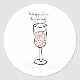 PINK CHAMPAGNE is like love...BY JILL Classic Round Sticker
