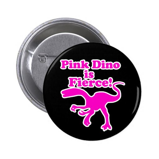 Pink Dino is Fierce Funny Pink Design Pins