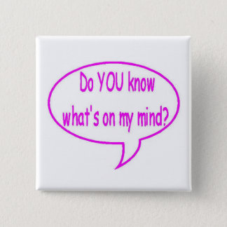 Pink Do YOU Know What's On My Mind? Speech Bubble Pinback Button