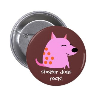 Pink Dog - Shelter Dogs Rock 2 Inch Round Button