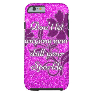 Pink don't let anyone dull sparkle iphone6 case