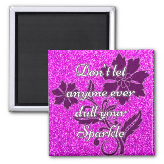 Pink don't let anyone dull your sparkle magnet