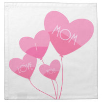 pink heart balloons i love you mom cloth napkin