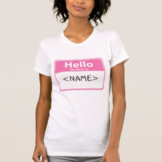 Pink Hello My Name is, <NAME> T Shirts