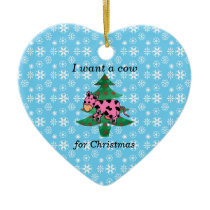 Pink I want a cow for christmas Ceramic Ornament